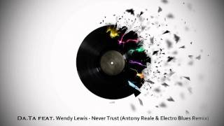 Da.Ta feat. Wendy Lewis - Never Trust (Antony Reale & Electro Blues Remix)
