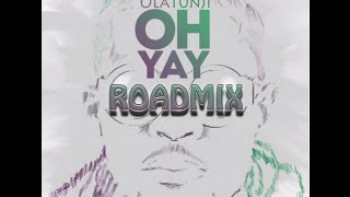 Olatunji - Oh Yay RoadMix (Produced By Twin Island)
