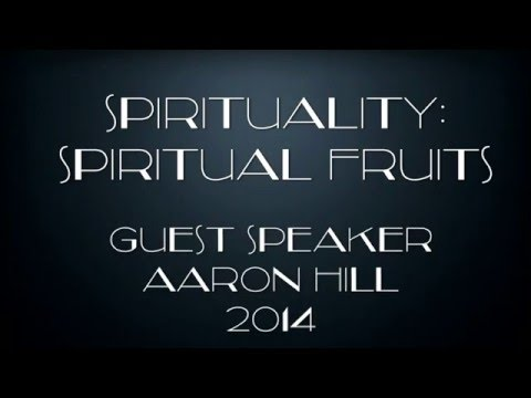 Spirituality: Spiritual Fruits by Guest Speaker Aaron Hill (2014)