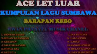 Album lagu Sumbawa.Ace let luar.terbaru 2018