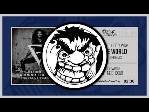 Natalie La Rose Ft. Fetty Wap - Around The World (Pyrodox & Giocatori Remix)