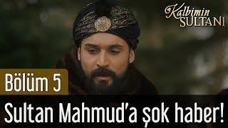 Kalbimin Sultanı 5. Bölüm - Sultan Mahmud'a Şok Haber!