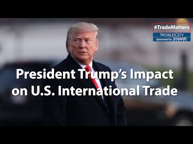 A Look at How President Trump Impacted U.S. International Trade