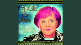 Angie - Quit Livin on Dreams