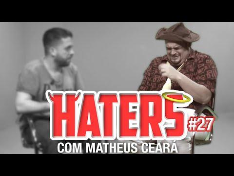 HATERS #27 - MATHEUS CEARÁ - O COMÉDIA
