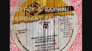 RED FOX & RAYVON - BASHMENT PARTY - YOSH SOUND DUBPLATE