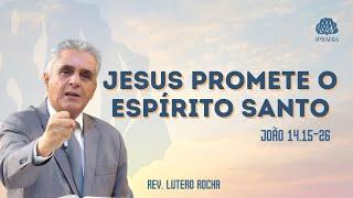 Jesus Promete o Espírito Santo (Jo 14.15-26) • Pr. Lutero Rocha