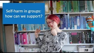 Self-harm questions: how to support groups who self-harm?