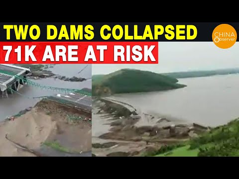 Two Dams Collapsed, 71K Are at Risk, China Severe Flood, Dam Failure