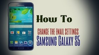 How to change the email settings on my Samsung Galaxy S5