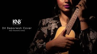 Dil Beparvah - Full Cover Music ft. Akanksha Sinha & Adarsh Rao