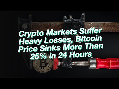 Crypto Markets Suffer Heavy Losses, Bitcoin Price Sinks More Than 25% in 24 Hours