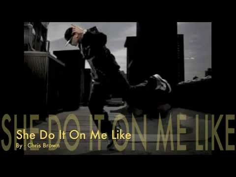 Chris Brown - She Do It On Me Like HD