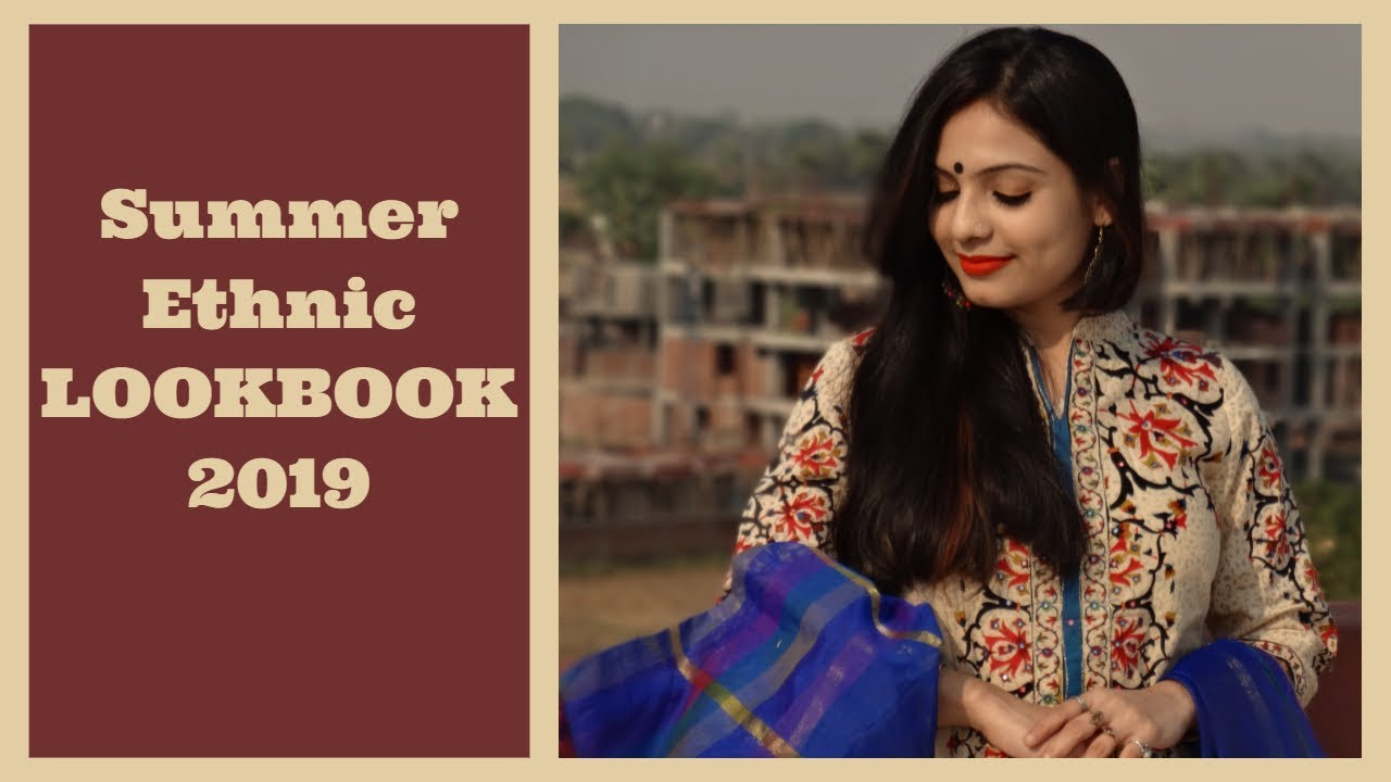 Summer Ethnic lookbook | Trending Ethnic wear 2019 | Summer Outfits ideas| Ethnic Lookbook 2