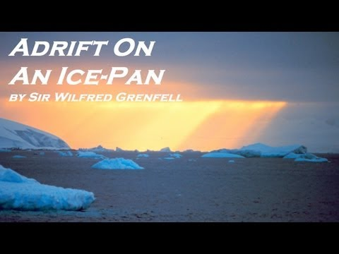 Adrift on an Ice-Pan - FULL Audio Book - by Sir Wilfred Grenfell - Autobiography