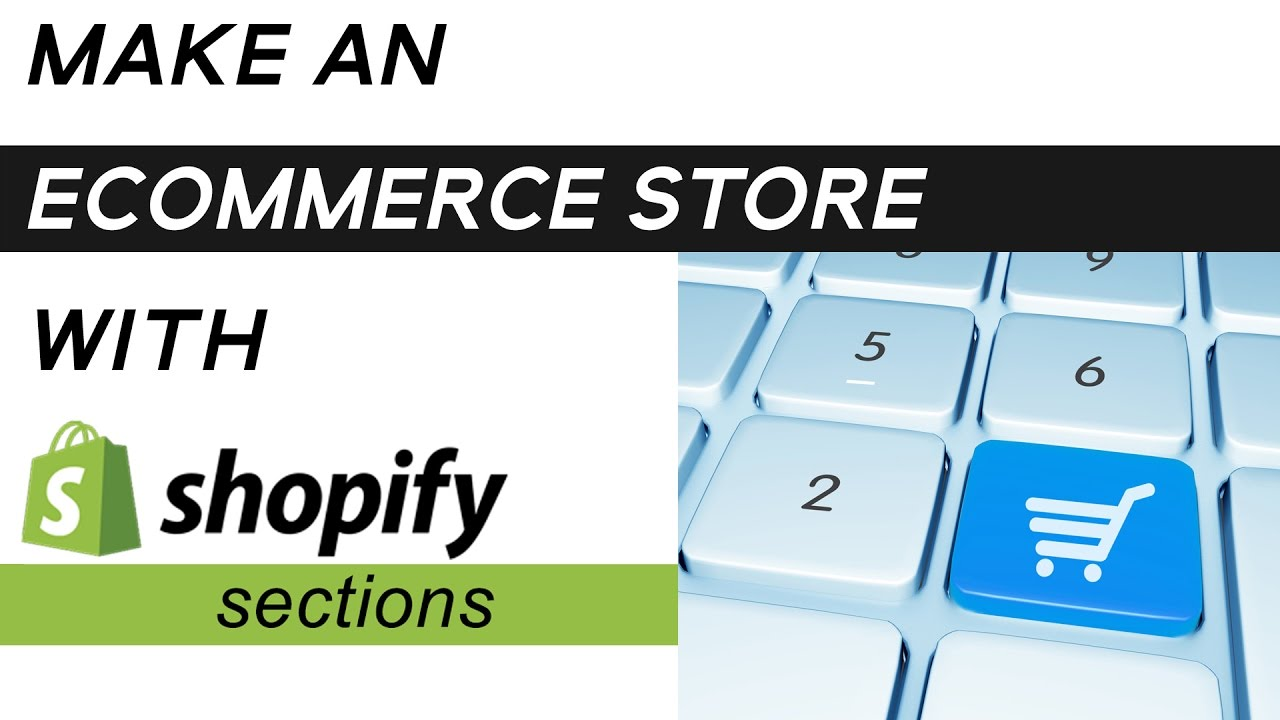 How To Make An Ecommerce Store | 3 Tips To Creating A Website With Shopify Sections