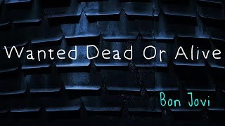 Wanted Dead Or Alive - Bon Jovi ( lyrics )