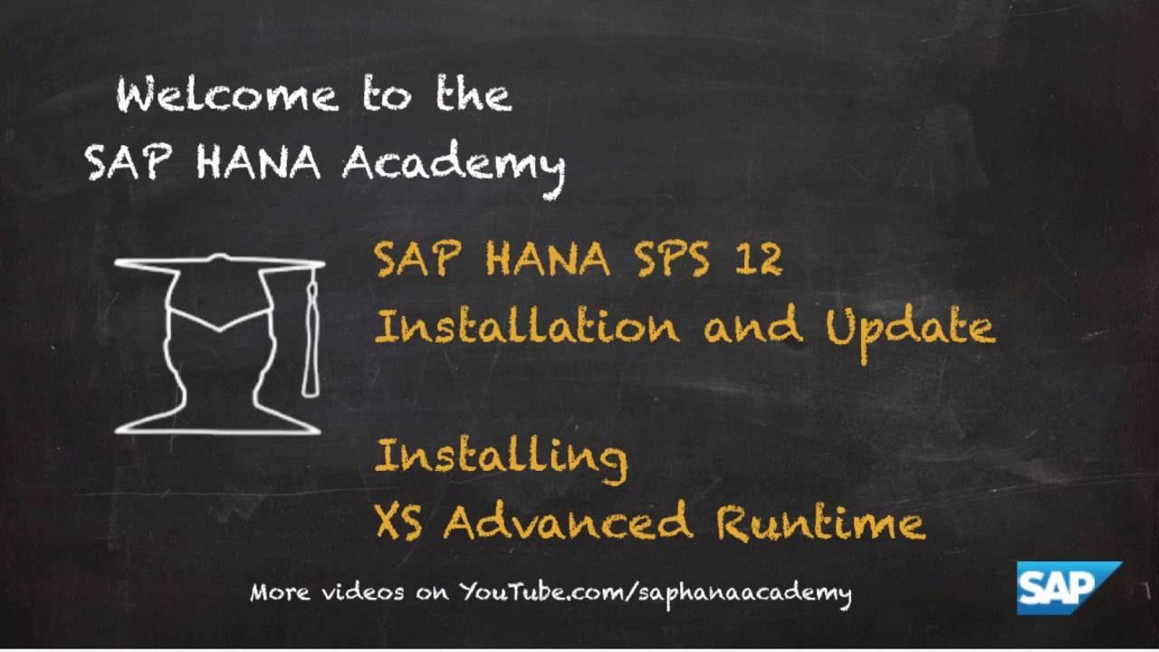 [1 0 SPS 12] SAP HANA Installation and Update: Installing XS Advanced  Runtime - SAP HANA Academy