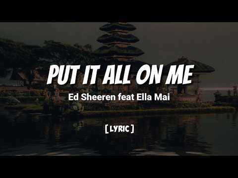 Ed Sheeren Feat Ella Mai - Put It All On Me | Lyrics
