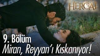 Miran,Reyyanı kıskanıyor -  Hercai 9. Bölüm