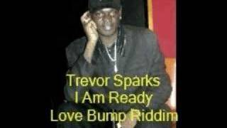 Trevor Sparks- I Am Ready- Love Bump Riddim