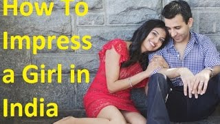 How To Impress a Girl in India | India Dating