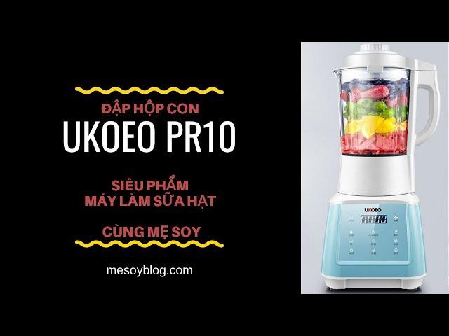 Đập hộp con Ukoeo PR10 ( Siêu Phẩm Máy Làm Sữa Hạt ) cùng mẹ Soy