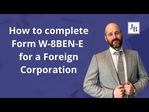 How to complete Form W-8BEN-E for a Foreign Corporation