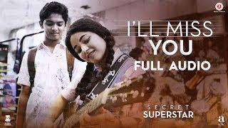 I'll Miss You - Full Audio | Secret Superstar | Aamir Khan | Zaira Wasim | Kushal C | Amit T |Kausar