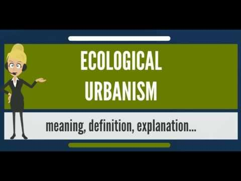 What is ECOLOGICAL URBANISM? What does ECOLOGICAL URBANISM mean? ECOLOGICAL URBANISM meaning