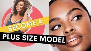 HOW TO BECOME A PLUS SIZE MODEL: Model Agency Requirements, Self-Esteem, Portfolio Development
