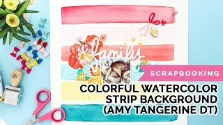 Colorful Watercolor Strip Scrapbook Background (Amy Tangerine DT, Hustle & Heart)