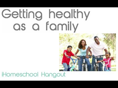 Getting healthy as a family - iHomeschool Hangout
