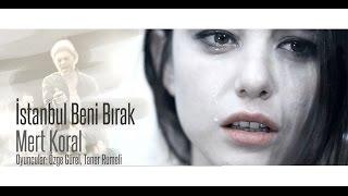 Mert Koral - Istanbul Beni Bırak (Official Video)