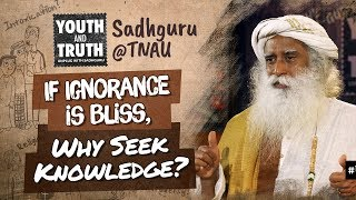 If Ignorance is Bliss, Why Seek Knowledge? #UnplugWithSadhguru