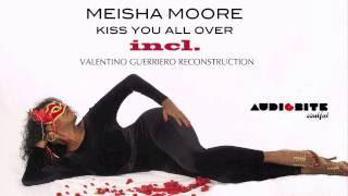 Meisha Moore   Kiss You All Over Valentino Guerriero Reconstruction)