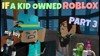 If A Kid Owned ROBLOX - PART 3