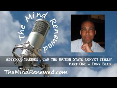 Adeyinka Makinde : Can the British State Convict Itself? (Part One - Tony Blair)