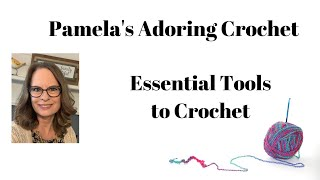 What do you need to start crocheting? Essential Tools for crochet