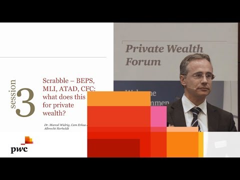 Private Wealth Forum 2017: BEPS, MLI, ATAD, CFC