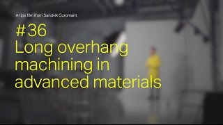 Tips film #36 - Long overhang machining in advanced materials