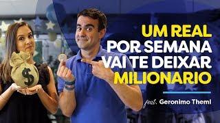 Como 1 REAL POR SEMANA vai te deixar MILIONÁRIO! Feat Gerônimo Theml