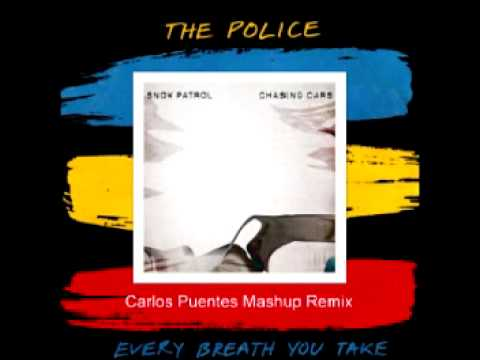 The Police vs Snow Patrol   Every breath you take + Chasing cars Carlos Puentes Mashup Remix