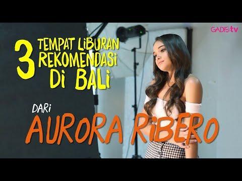 Aurora Ribero Kasih 3 Rekomendasi Tempat Liburan di Bali