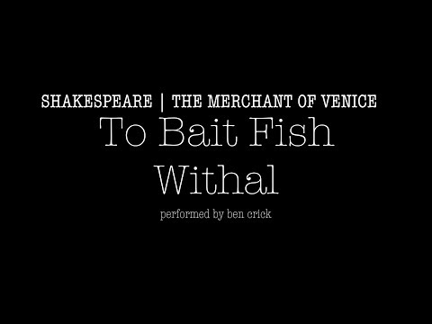 To Bait Fish Withal  - The Merchant Of Venice