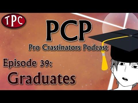 Graduates - Pro Crastinators Podcast, Episode 39
