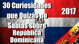 30 Curiosidades que Quizás no Sabías sobre República Dominicana