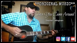 **** MY ORIGINAL SONG **** SINCE YOU CAME AROUND by STEPHEN GILLINGHAM