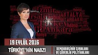 Türkiye'nin nabzı - 19 eylül 2016 (demokrasinin sınırları ve güvenlik politikaları)