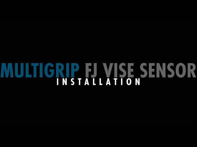 Step 7: MultiGrip FJ Vise Sensor Installation and Testing